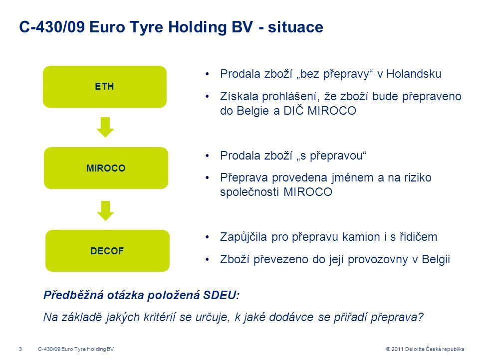 3 © 2011 Deloitte Česká republika C-430/09 Euro Tyre Holding BV - situace Předběžná otázka položená SDEU: Na základě jakých kritérií se určuje, k jaké