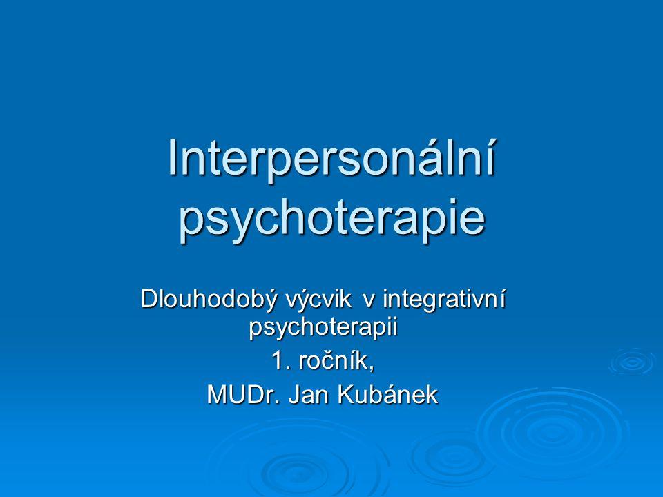 Interpersonální psychoterapie Dlouhodobý výcvik v integrativní psychoterapii 1. ročník, MUDr. Jan Kubánek