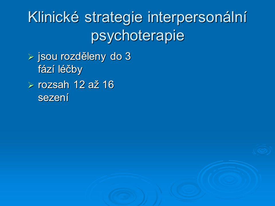 Klinické strategie interpersonální psychoterapie  jsou rozděleny do 3 fází léčby  rozsah 12 až 16 sezení