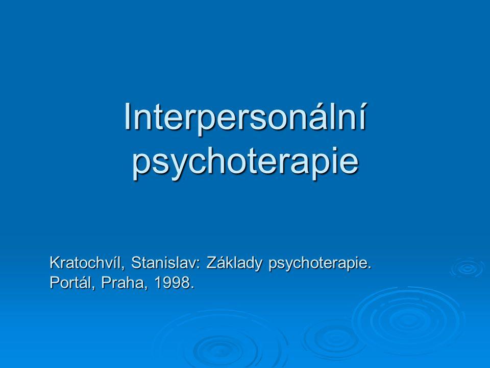 Interpersonální psychoterapie Kratochvíl, Stanislav: Základy psychoterapie. Portál, Praha, 1998.