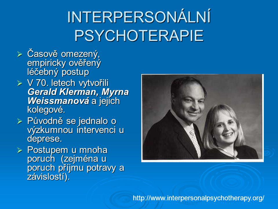 INTERPERSONÁLNÍ PSYCHOTERAPIE  Časově omezený, empiricky ověřený léčebný postup  V 70. letech vytvořili Gerald Klerman, Myrna Weissmanová a jejich k