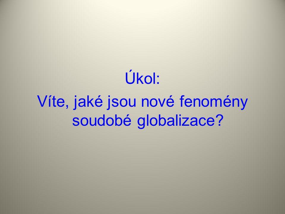 Úkol: Víte, jaké jsou nové fenomény soudobé globalizace?