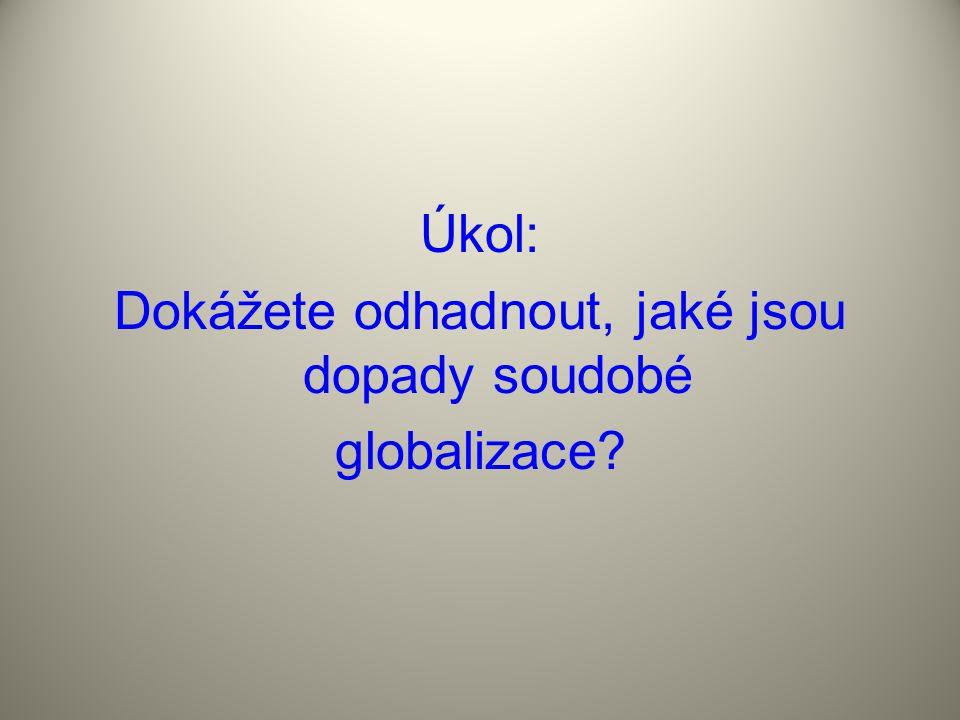 Úkol: Dokážete odhadnout, jaké jsou dopady soudobé globalizace?