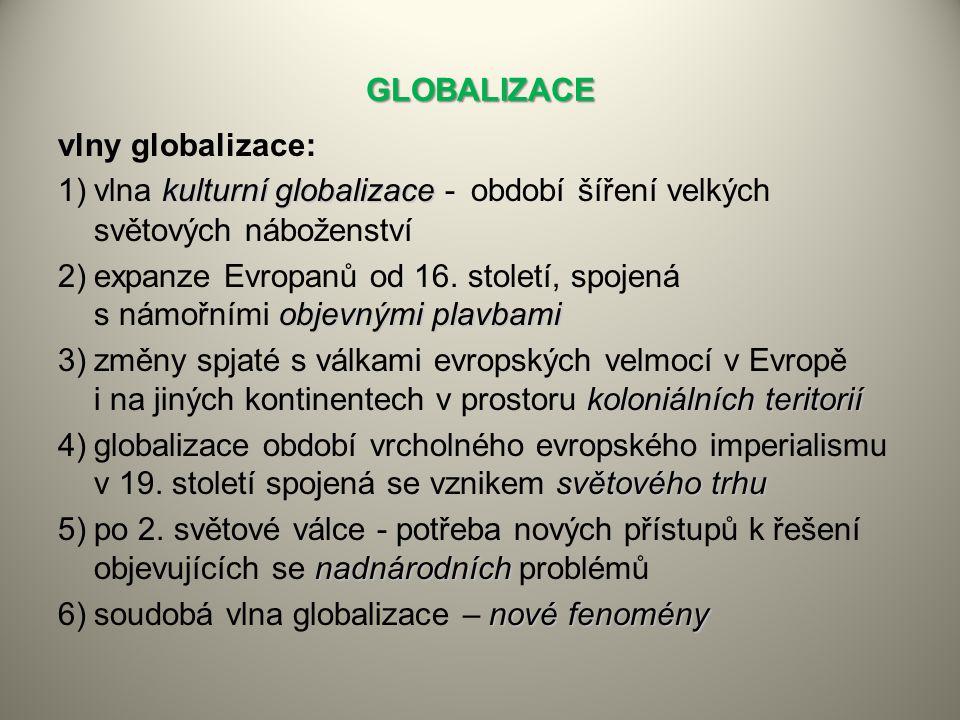 GLOBALIZACE vlny globalizace: kulturní globalizace 1)vlna kulturní globalizace - období šíření velkých světových náboženství objevnými plavbami 2)expanze Evropanů od 16.