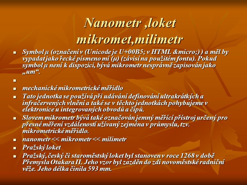Nanometr,loket mikromet,milimetr Symbol µ (označení v (Unicode je U+00B5; v HTML µ) ) a měl by vypadat jako řecké písmeno mí (μ) (závisí na použ