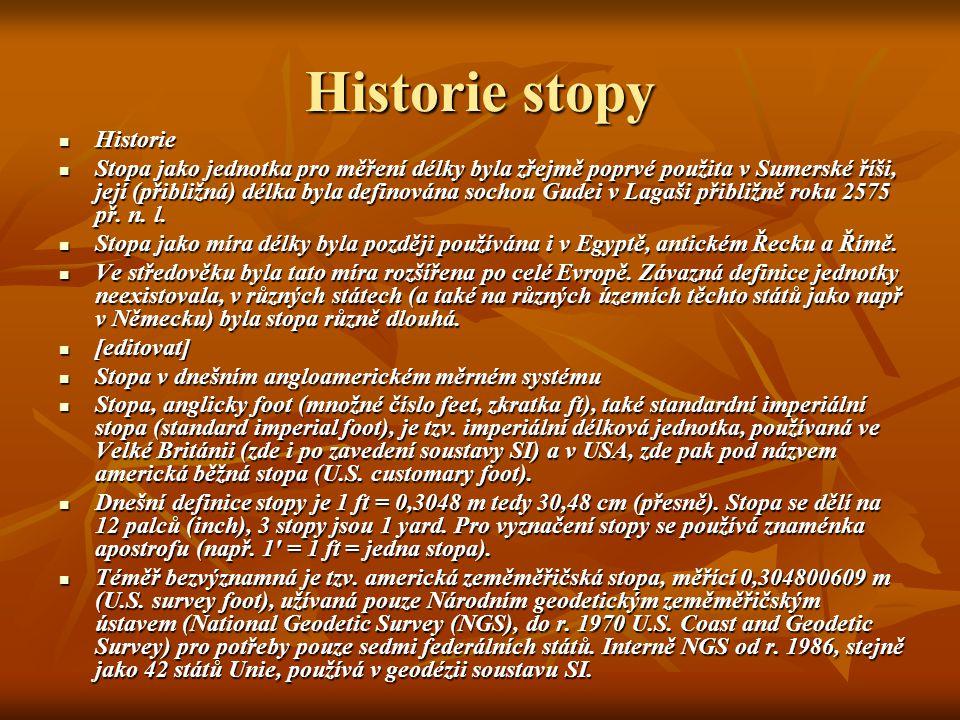 Historie stopy Historie Stopa jako jednotka pro měření délky byla zřejmě poprvé použita v Sumerské říši, její (přibližná) délka byla definována sochou