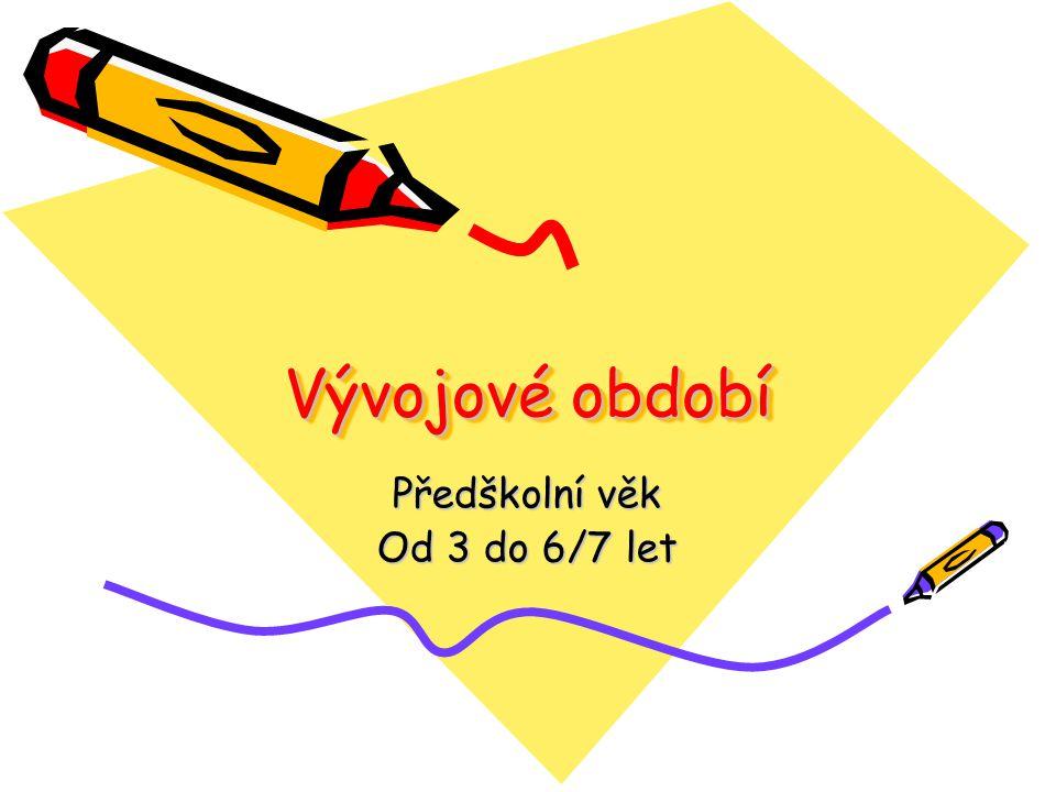 Vývojové období Předškolní věk Od 3 do 6/7 let
