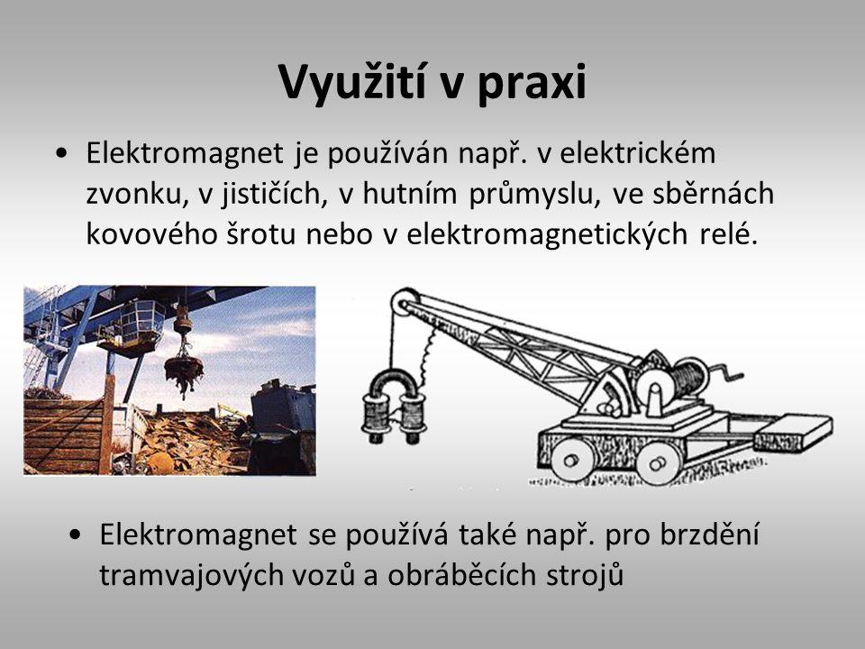 Využití v praxi Elektromagnet je používán např. v elektrickém zvonku, v jističích, v hutním průmyslu, ve sběrnách kovového šrotu nebo v elektromagneti