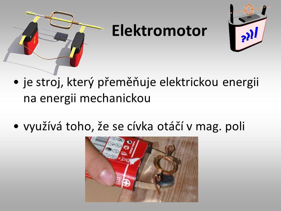 Elektromotor je stroj, který přeměňuje elektrickou energii na energii mechanickou využívá toho, že se cívka otáčí v mag. poli