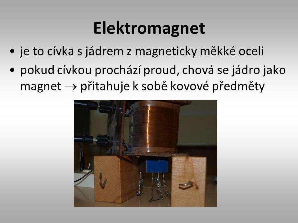 Elektromagnet je to cívka s jádrem z magneticky měkké oceli pokud cívkou prochází proud, chová se jádro jako magnet  přitahuje k sobě kovové předměty