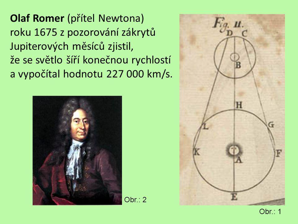 Olaf Romer (přítel Newtona) roku 1675 z pozorování zákrytů Jupiterových měsíců zjistil, že se světlo šíří konečnou rychlostí a vypočítal hodnotu 227 0