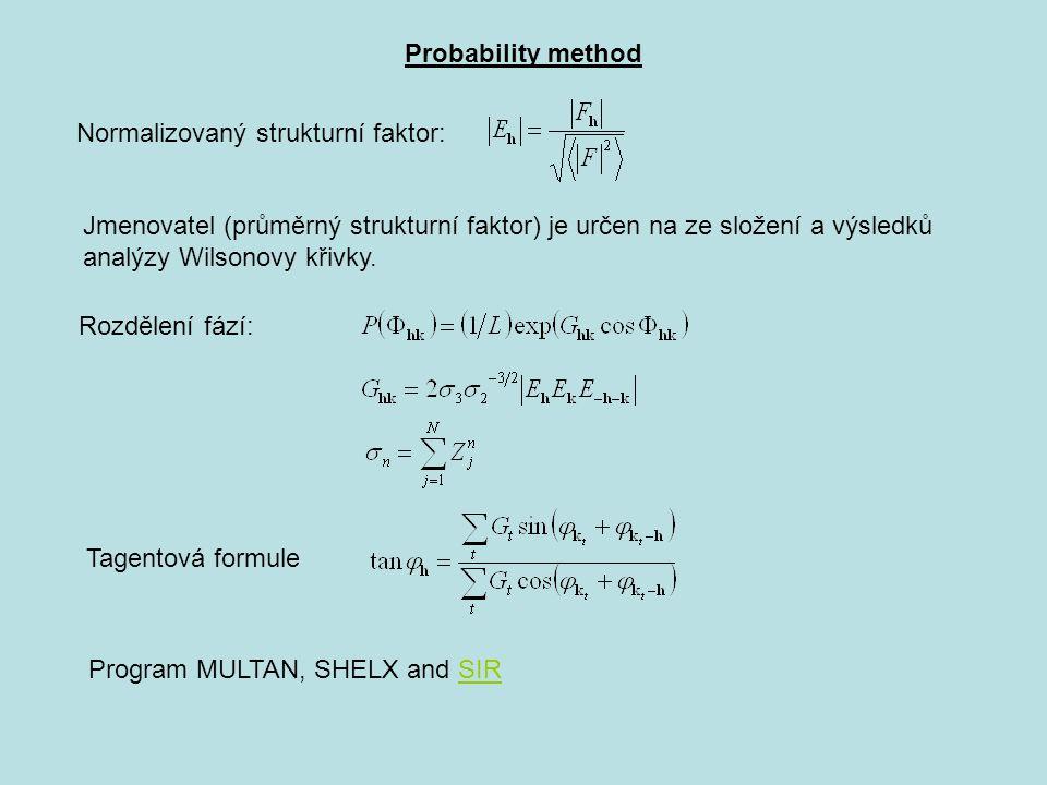 Probability method Rozdělení fází: Tagentová formule Program MULTAN, SHELX and SIRSIR Normalizovaný strukturní faktor: Jmenovatel (průměrný strukturní