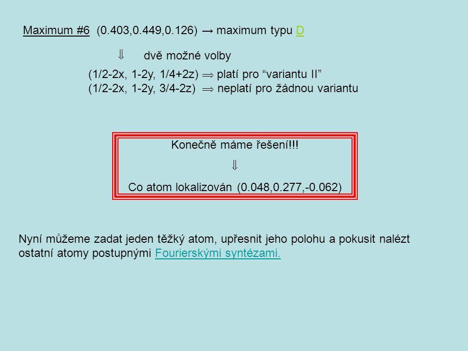 "Maximum #6 (0.403,0.449,0.126) → maximum typu DD  dvě možné volby (1/2-2x, 1-2y, 1/4+2z)  platí pro ""variantu II"" (1/2-2x, 1-2y, 3/4-2z)  neplatí p"