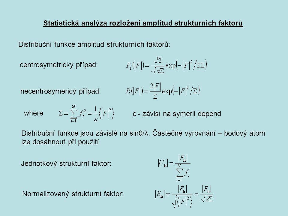 Statistická analýza rozložení amplitud strukturních faktorů Distribuční funkce amplitud strukturních faktorů: centrosymetrický případ: necentrosymeric