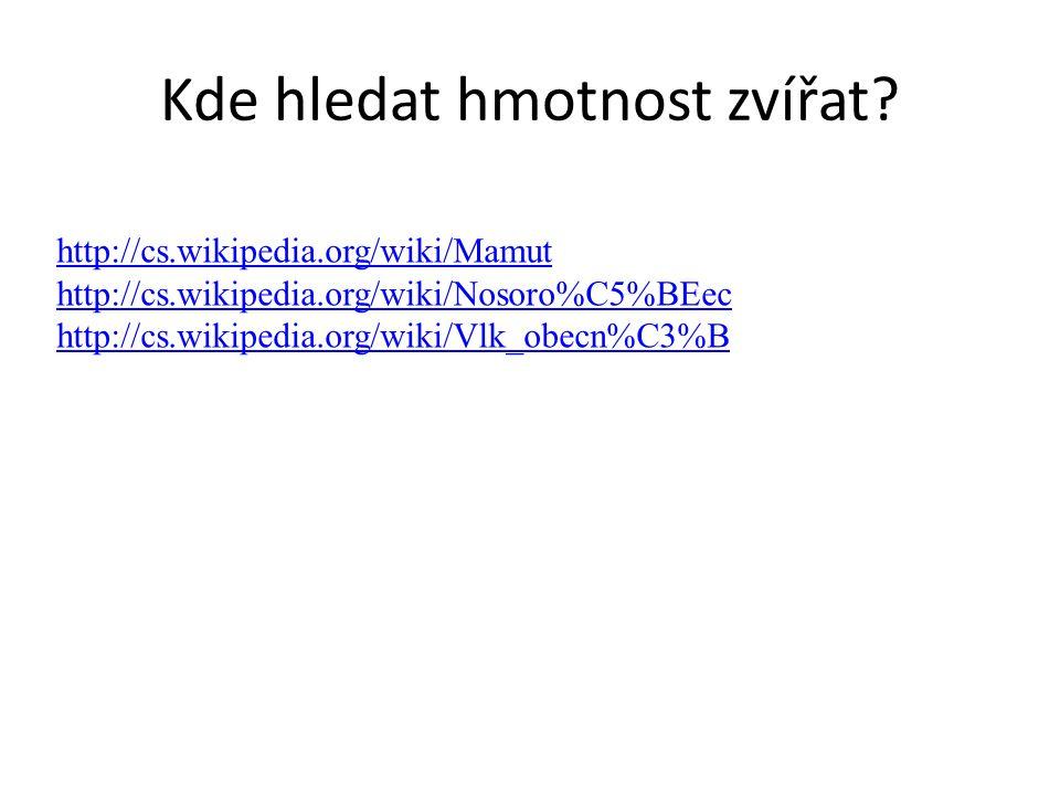 http://cs.wikipedia.org/wiki/Mamut http://cs.wikipedia.org/wiki/Nosoro%C5%BEec http://cs.wikipedia.org/wiki/Vlk_obecn%C3%B Kde hledat hmotnost zvířat?