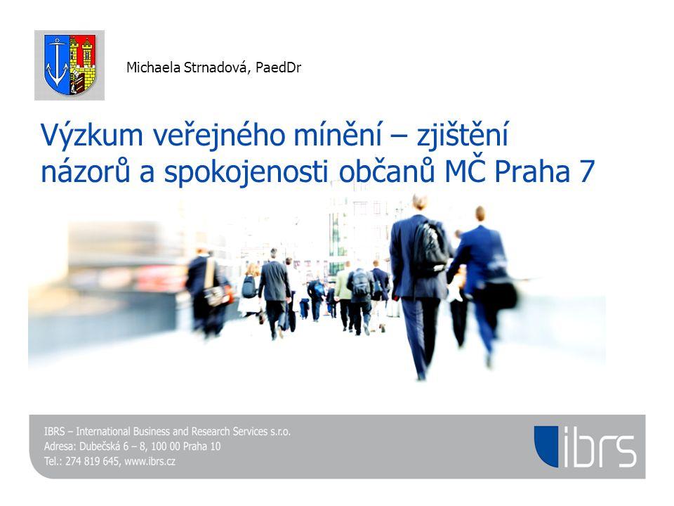 Výzkum veřejného mínění – zjištění názorů a spokojenosti občanů MČ Praha 7 Michaela Strnadová, PaedDr
