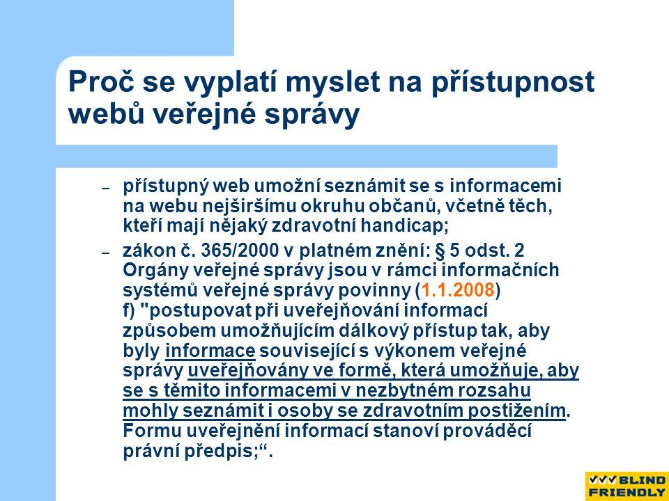 Proč se vyplatí myslet na přístupnost webů veřejné správy – přístupný web umožní seznámit se s informacemi na webu nejširšímu okruhu občanů, včetně těch, kteří mají nějaký zdravotní handicap; – zákon č.