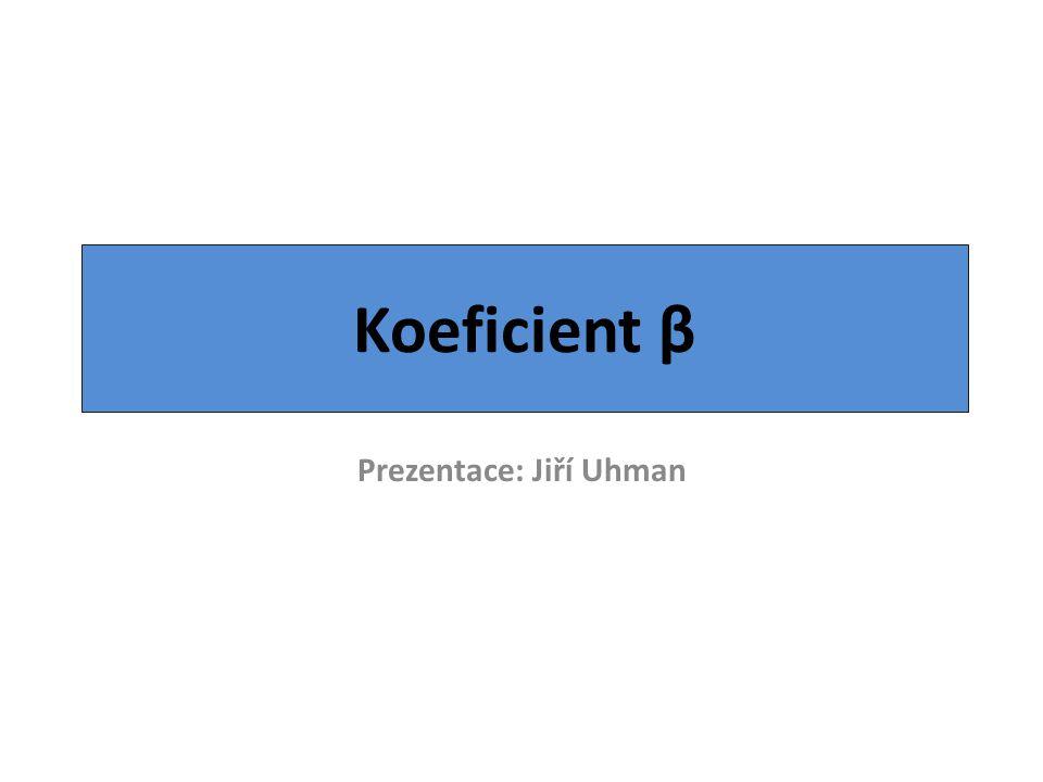 Koeficient β Prezentace: Jiří Uhman