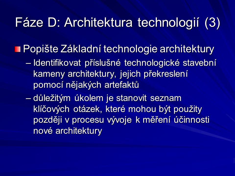 Fáze D: Architektura technologií (3) Popište Základní technologie architektury –Identifikovat příslušné technologické stavební kameny architektury, je