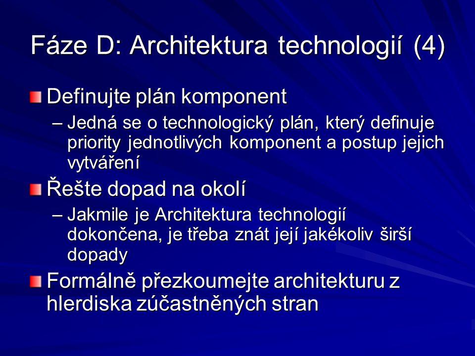 Fáze D: Architektura technologií (4) Definujte plán komponent –Jedná se o technologický plán, který definuje priority jednotlivých komponent a postup
