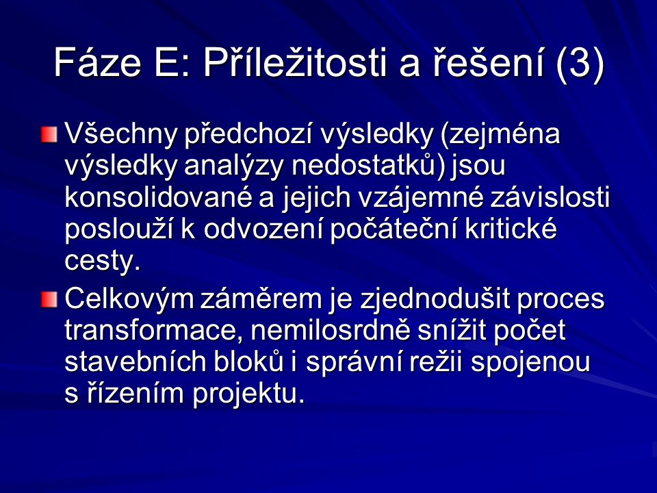 Fáze E: Příležitosti a řešení (3) Všechny předchozí výsledky (zejména výsledky analýzy nedostatků) jsou konsolidované a jejich vzájemné závislosti pos