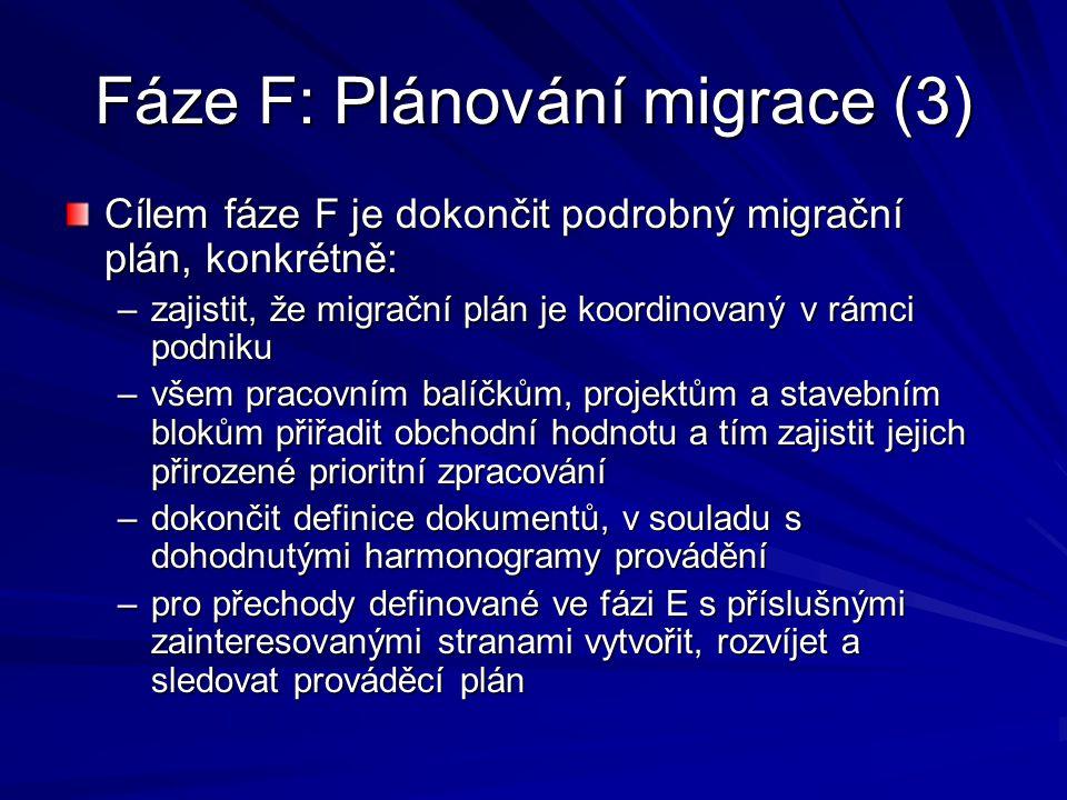 Fáze F: Plánování migrace (3) Cílem fáze F je dokončit podrobný migrační plán, konkrétně: –zajistit, že migrační plán je koordinovaný v rámci podniku