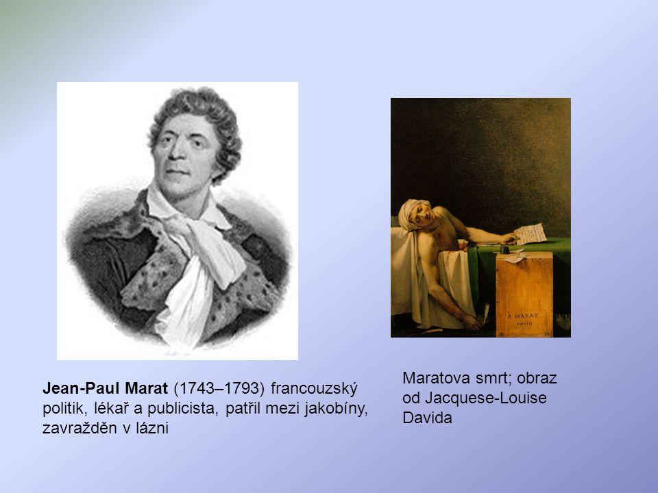 Jean-Paul Marat (1743–1793) francouzský politik, lékař a publicista, patřil mezi jakobíny, zavražděn v lázni Maratova smrt; obraz od Jacquese-Louise D