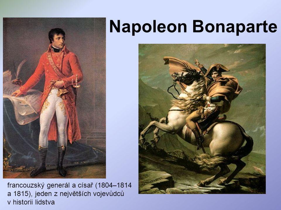 Napoleon Bonaparte francouzský generál a císař (1804–1814 a 1815), jeden z největších vojevůdců v historii lidstva
