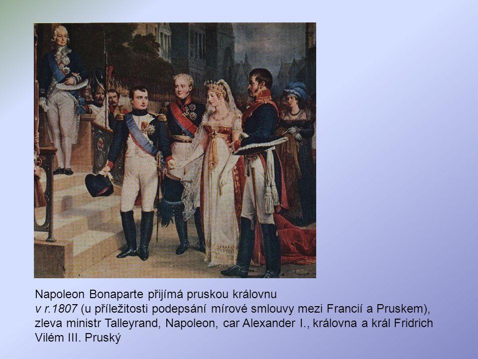 Napoleon Bonaparte přijímá pruskou královnu v r.1807 (u příležitosti podepsání mírové smlouvy mezi Francií a Pruskem), zleva ministr Talleyrand, Napol