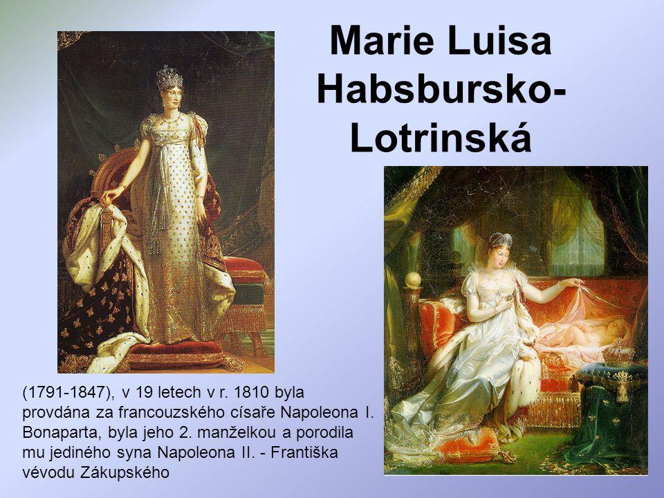Marie Luisa Habsbursko- Lotrinská (1791-1847), v 19 letech v r. 1810 byla provdána za francouzského císaře Napoleona I. Bonaparta, byla jeho 2. manžel