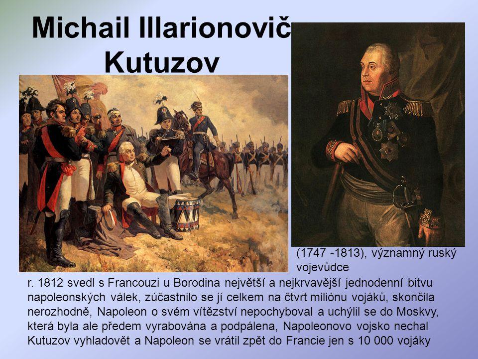 Michail Illarionovič Kutuzov (1747 -1813), významný ruský vojevůdce r. 1812 svedl s Francouzi u Borodina největší a nejkrvavější jednodenní bitvu napo