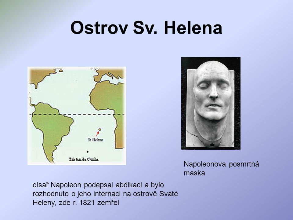 Ostrov Sv. Helena císař Napoleon podepsal abdikaci a bylo rozhodnuto o jeho internaci na ostrově Svaté Heleny, zde r. 1821 zemřel Napoleonova posmrtná