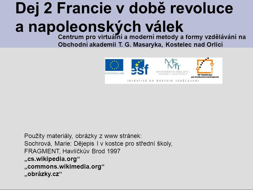 Dej 2 Francie v době revoluce a napoleonských válek Centrum pro virtuální a moderní metody a formy vzdělávání na Obchodní akademii T. G. Masaryka, Kos