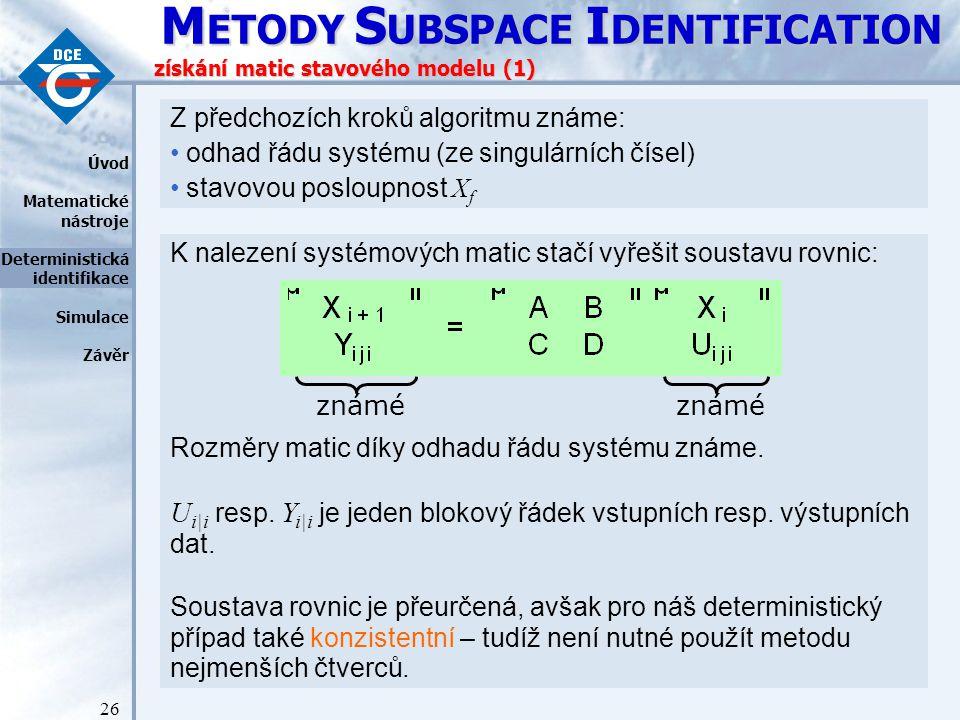M ETODY S UBSPACE I DENTIFICATION 26 K nalezení systémových matic stačí vyřešit soustavu rovnic: Rozměry matic díky odhadu řádu systému známe.