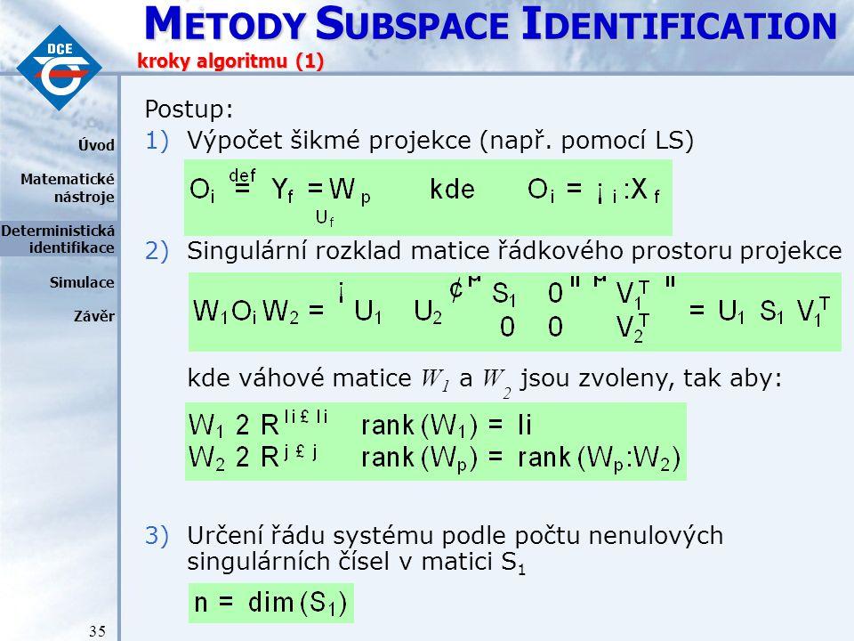 M ETODY S UBSPACE I DENTIFICATION 35 kroky algoritmu (1) Postup: 1)Výpočet šikmé projekce (např.