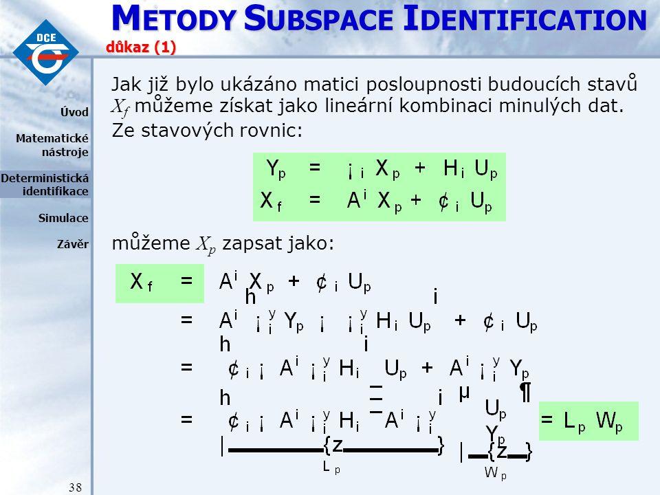 M ETODY S UBSPACE I DENTIFICATION 38 důkaz (1) Jak již bylo ukázáno matici posloupnosti budoucích stavů X f můžeme získat jako lineární kombinaci minulých dat.
