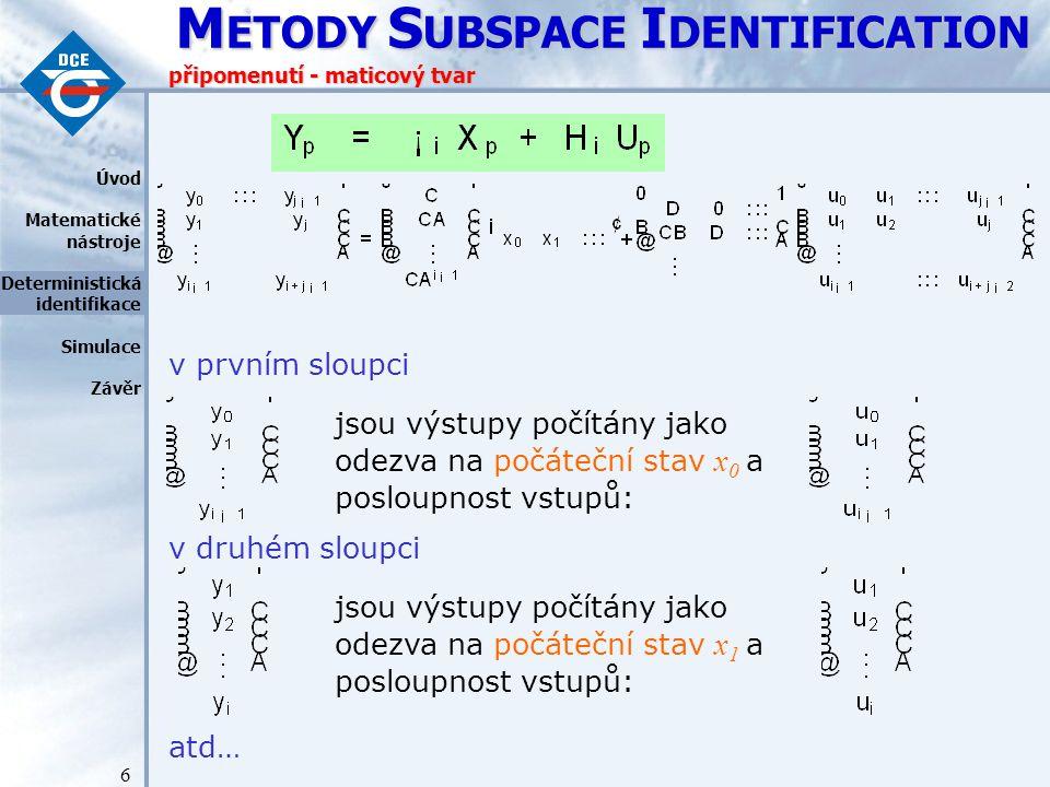 M ETODY S UBSPACE I DENTIFICATION 17 průnikový algoritmus – příklad (4) 2)Vypočteme principiální úhly mezi řádkovými prostory minulých dat ( W p ) a budoucích dat ( W f ): Vypočteme součin projekčních matic a provedeme jejich singulární rozklad.