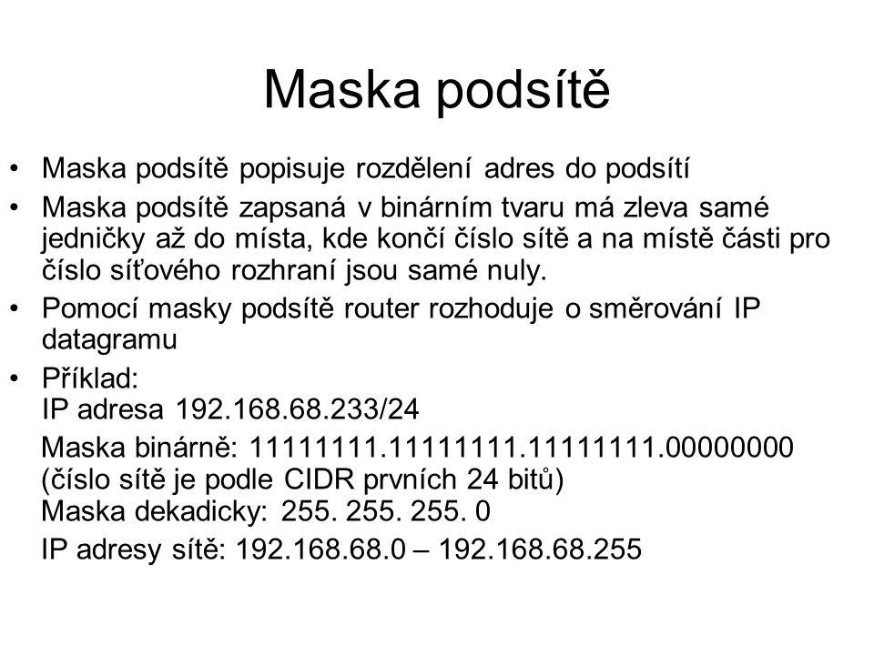Maska podsítě Maska podsítě popisuje rozdělení adres do podsítí Maska podsítě zapsaná v binárním tvaru má zleva samé jedničky až do místa, kde končí č