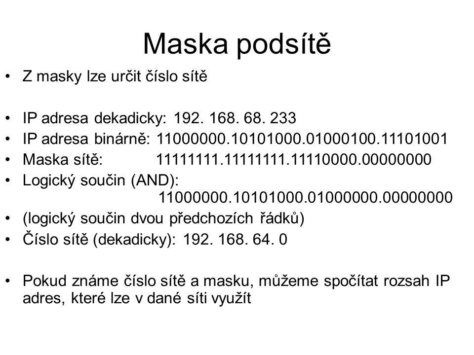 Maska podsítě Z masky lze určit číslo sítě IP adresa dekadicky: 192. 168. 68. 233 IP adresa binárně: 11000000.10101000.01000100.11101001 Maska sítě: 1