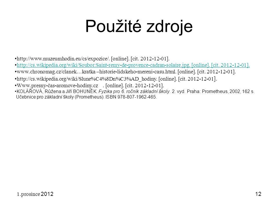 1.prosince 201212 Použité zdroje http://www.muzeumhodin.eu/cs/expozice/. [online]. [cit. 2012-12-01]. http://cs.wikipedia.org/wiki/Soubor:Saint-remy-d
