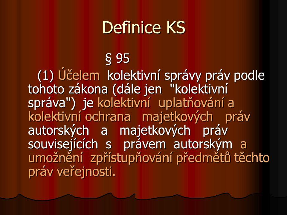 Definice KS § 95 § 95 (1) Účelem kolektivní správy práv podle tohoto zákona (dále jen
