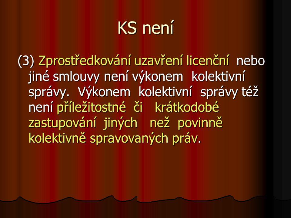 KS není (3) Zprostředkování uzavření licenční nebo jiné smlouvy není výkonem kolektivní správy.