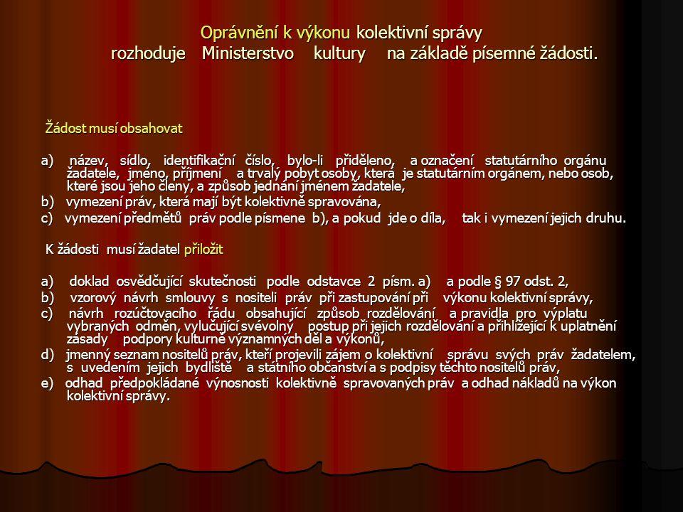 Oprávnění k výkonu kolektivní správy rozhoduje Ministerstvo kultury na základě písemné žádosti. Žádost musí obsahovat Žádost musí obsahovat a) název,
