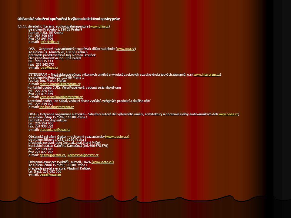 Občanská sdružení oprávněná k výkonu kolektivní správy práv DILIA, divadelní, literární, audiovizuální agentura (www.dilia.cz) se sídlem Krátkého 1, 190 03 Praha 9 ředitel: JUDr.