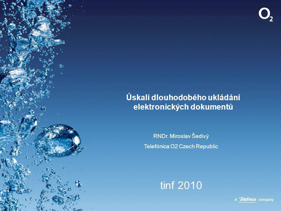 Úskalí dlouhodobého ukládání elektronických dokumentů RNDr. Miroslav Šedivý Telefónica O2 Czech Republic tinf 2010