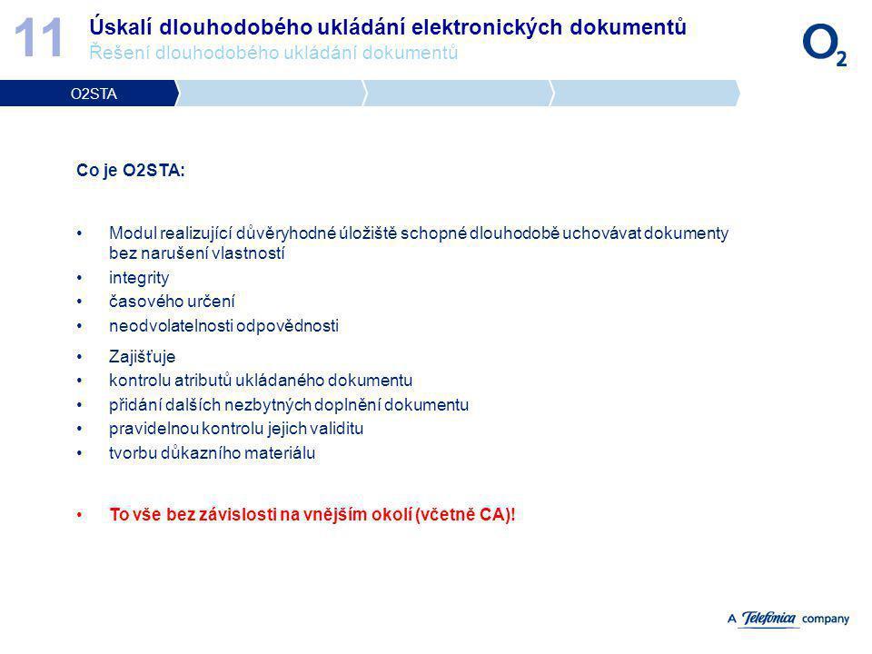 Úskalí dlouhodobého ukládání elektronických dokumentů Řešení dlouhodobého ukládání dokumentů 11 O2STA Co je O2STA: Modul realizující důvěryhodné úloži