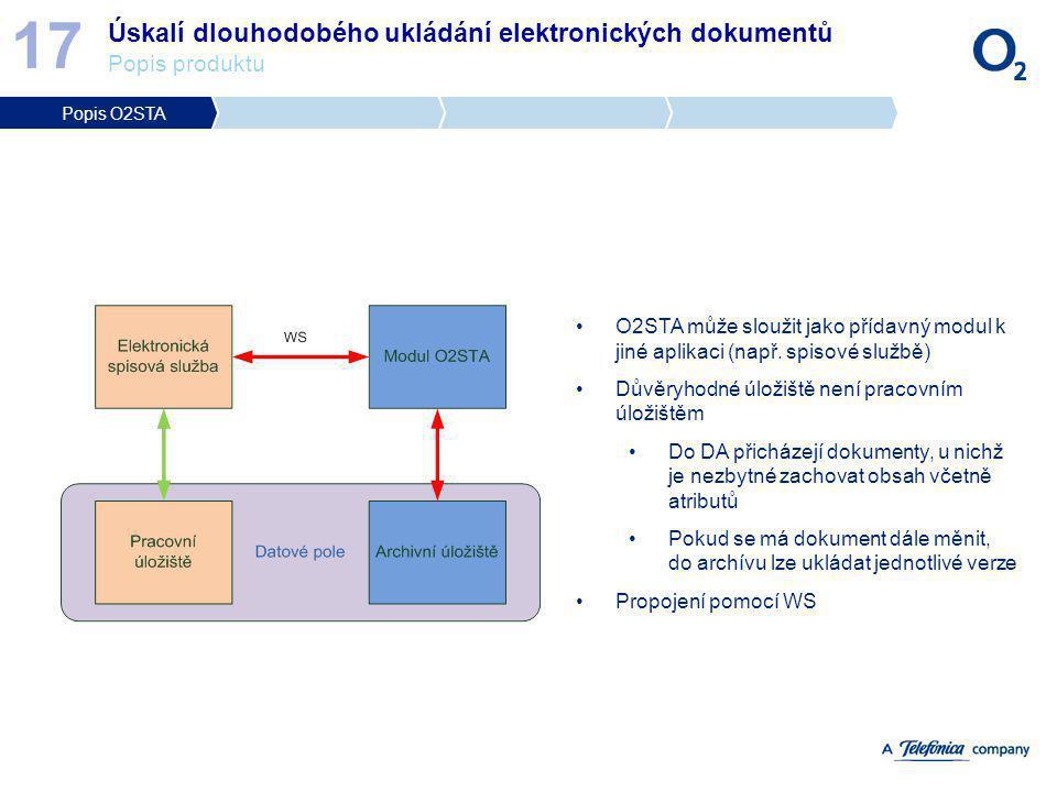 Úskalí dlouhodobého ukládání elektronických dokumentů Popis produktu 17 O2STA může sloužit jako přídavný modul k jiné aplikaci (např. spisové službě)
