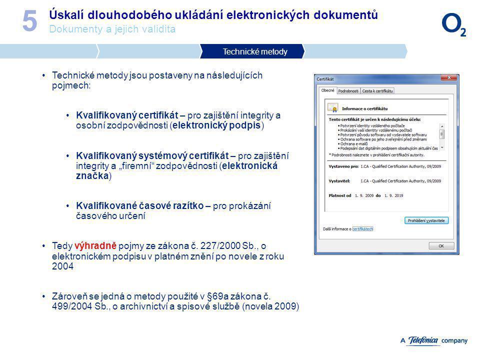 Úskalí dlouhodobého ukládání elektronických dokumentů Dokumenty a jejich validita 5 Technické metody Technické metody jsou postaveny na následujících