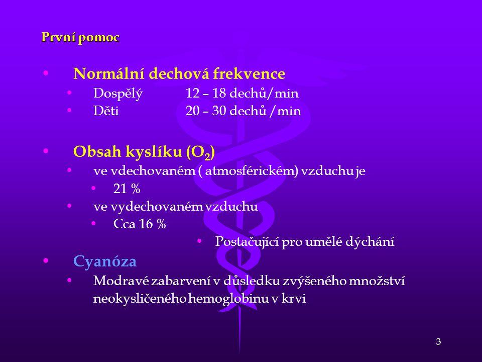3 První pomoc Normální dechová frekvence Dospělý12 – 18 dechů/min Děti20 – 30 dechů /min Obsah kyslíku (O 2 ) ve vdechovaném ( atmosférickém) vzduchu