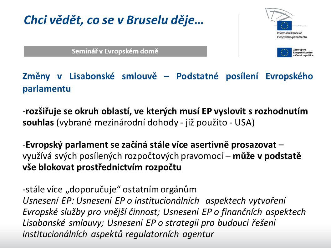 Chci vědět, co se v Bruselu děje… Seminář v Evropském domě Změny v Lisabonské smlouvě – Podstatné posílení Evropského parlamentu -rozšiřuje se okruh o